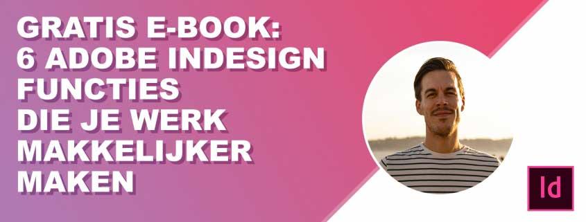 Gratis E-book voor marketeers en communicatie professionals - 6 adobe indesign funcites die je werk makkelijker maken